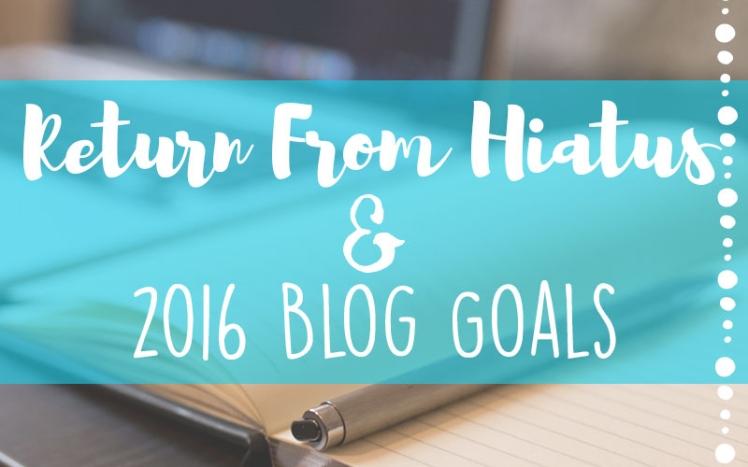 Return From Hiatus + 2016 Blog Goals