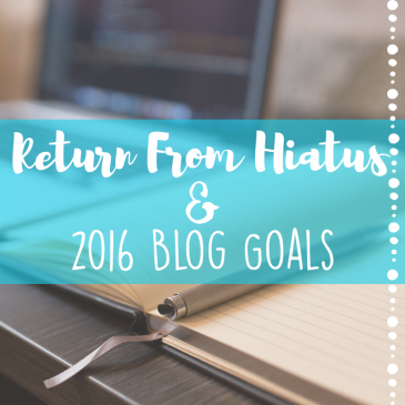Return From Hiatus + 2016 Blog Goals