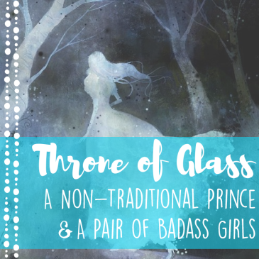 Book Review: Throne of Glass – A Non-Traditional Prince, A Pair of Badass Girls