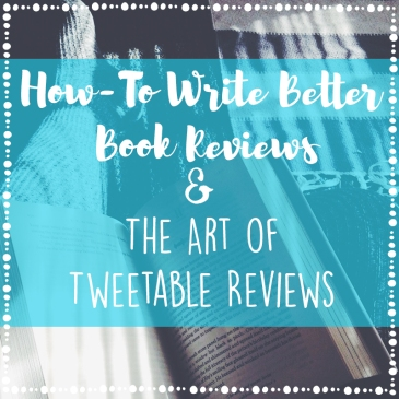 How to Write Better Book Reviews + The Art of Tweetable Reviews