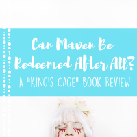 "Can Maven be Redeemed After All? // ""King's Cage"""